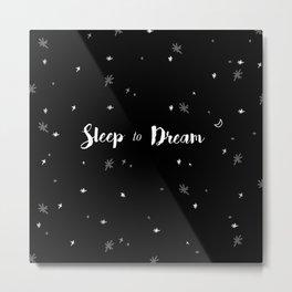 Sleep to dream Metal Print