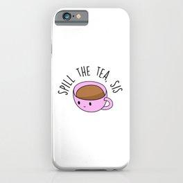 Spill The Tea, Sis iPhone Case