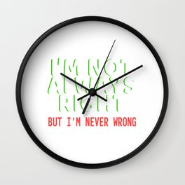 Looking For An Inspirational Shirt? I'm Not Always Right But I'm Never Wrong T-shirt Design Wall Clock