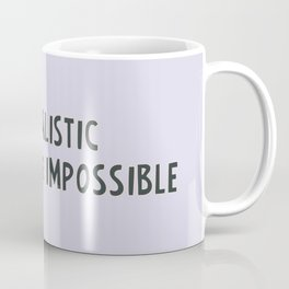 Be realistic, demand the impossible Coffee Mug