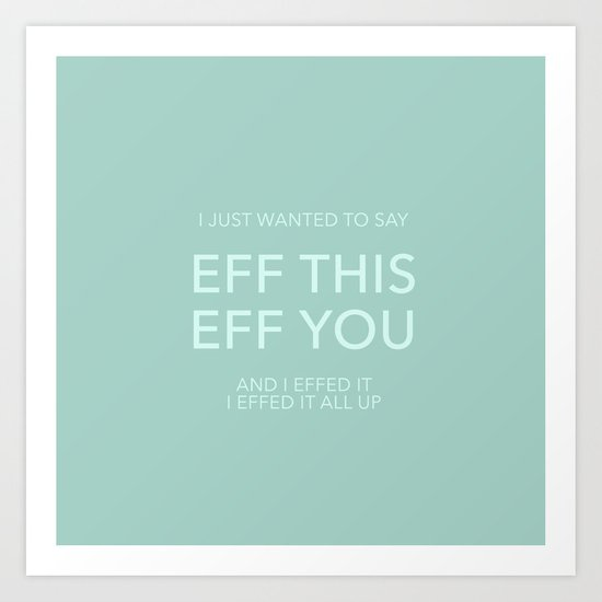 You Say Eff It Art Print
