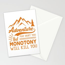 Adventure May Hurt You But Monotony Will Kill You or Stationery Cards