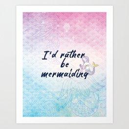 I'd rather be mermainding - Pink and blue mermaid scales Art Print