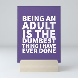 Being an Adult is the Dumbest Thing I have Ever Done (Ultra Violet) Mini Art Print