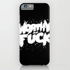 Worthy As Fuck iPhone 6s Slim Case