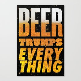 Beer Trumps Everything Canvas Print
