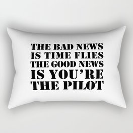 THE BAD NEWS IS TIME FLIES. THE GOOD NEWS IS YOU'RE THE PILOT. Rectangular Pillow