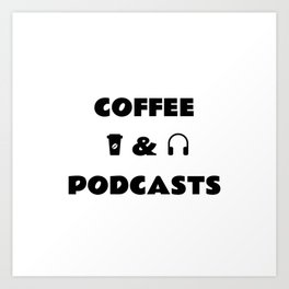 Coffee and Podcasts - headphones  coffee cup Art Print