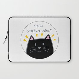 You're stressing meowt Laptop Sleeve