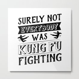 surely not everybody was kung fu Metal Print
