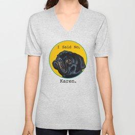 Black Pug - I Said No, Karen  Unisex V-Neck