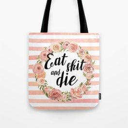 Eat shit and die Tote Bag