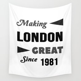 Making London Great Since 1981 Wall Tapestry
