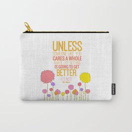 unless someone like you.. the lorax, dr seuss inspirational quote Carry-All Pouch
