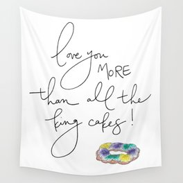 """""""Love You More Than All the King Cakes"""" Wall Tapestry"""