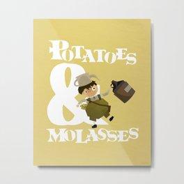 Potatoes & Molasses Metal Print