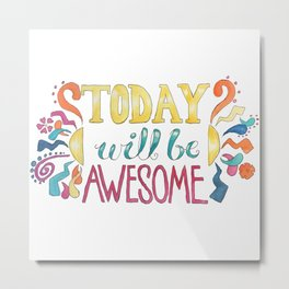 Today Will Be Awesome Metal Print