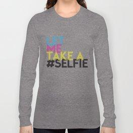 Let Me Take A Selfie Long Sleeve T-shirt
