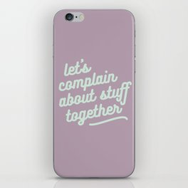 let's complain about stuff together iPhone Skin