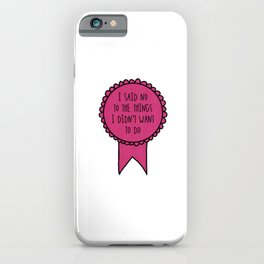 I Said No to the Things I Didn't Want to Do / Awards iPhone Case