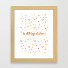 Do all things with Love! Framed Art Print