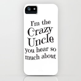Crazy Uncle - Funny Family Gift - Fun Humor Gag iPhone Case