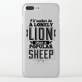 I'd rather be a lonely lion than a popular sheep Clear iPhone Case
