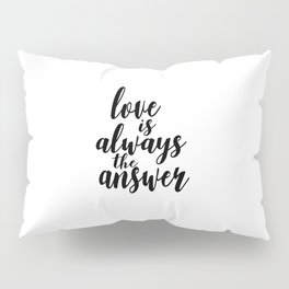 Love is always the answer - Quote Pillow Sham