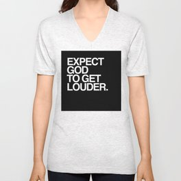Expect God to get louder. Unisex V-Neck