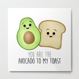 You Are The Avocado To My Toast Metal Print