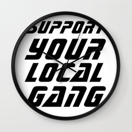 support your local gang Wall Clock