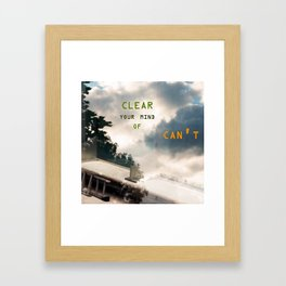 Clear Your Mind of Can't Framed Art Print