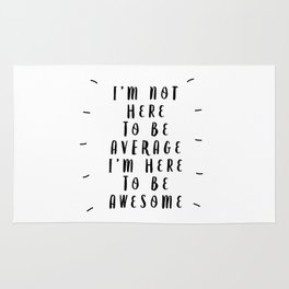 I'm Not Here to Be Average I'm Here to Be Awesome modern black and white typography home wall decor Rug