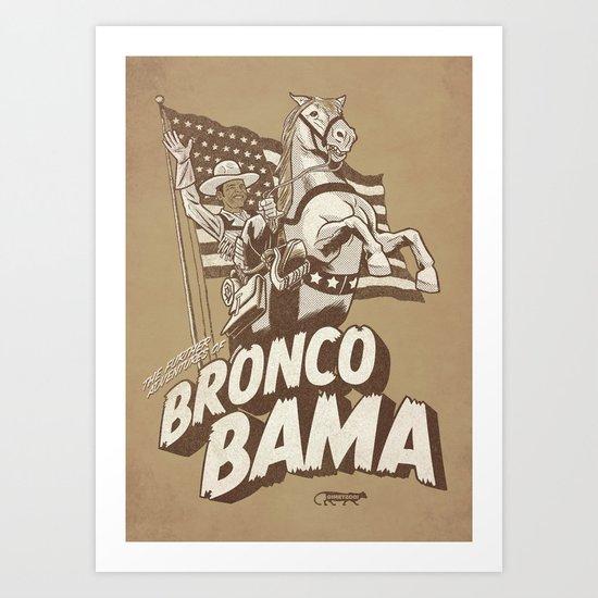 the further adventures of Bronco Bama Art Print