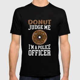 Donut Judge Me I Am A Police Officer | design Detective T-shirt