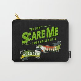 You Don't Scare Me I Was Raised By A Ugandan Carry-All Pouch