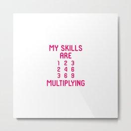 My Skills Are Multiplying Math Teachers Multiplication Table Metal Print