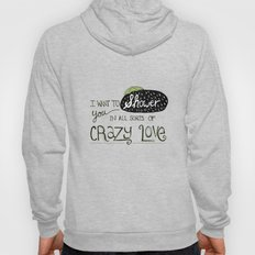 I Want To Shower You In All Sorts Of Crazy Love Hoody