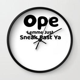 Ope Lemme Just Sneak Past Ya Wall Clock