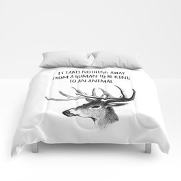 It takes nothing away from a human to be kind to an animal - Animal rights Quote  Comforters