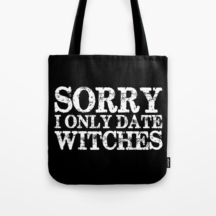 Sorry, I only date witches! (Inverted) Tote Bag