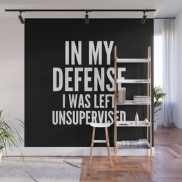 In My Defense I Was Left Unsupervised (Black & White) Wall Mural