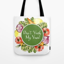 Don't Yuck My Yum Tote Bag