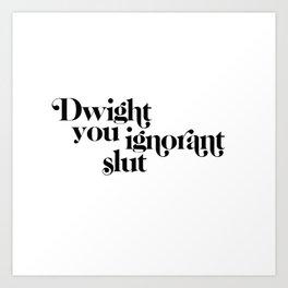dwight you ignorant slut Art Print