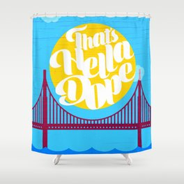 THAT'S HELLA DOPE Shower Curtain