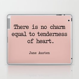 Jane Austen. There is no charm equal to tenderness of heart. Laptop & iPad Skin