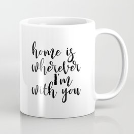 Home is wherever im with you, typography print, printable quote, quote poster, home sweet home, blac Coffee Mug
