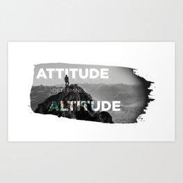 Attitude Determines Altitude Art Print