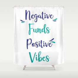 negative funds positive vibes Shower Curtain
