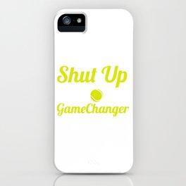 """Shut Up I'm Doing Gamechanger"" T-shirt Design For Lawn Tennis Players Racket Serve Ball Sports iPhone Case"